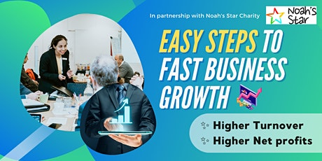 Easy Steps To Fast Business Growth - High Net Profits & High Turnover tickets
