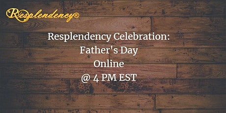 Resplendency's Celebration: Father's Day - ONLINE tickets