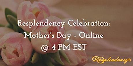 Resplendency's Celebration: Mother's Day - ONLINE tickets
