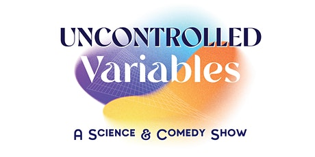 Uncontrolled Variables: A Science & Comedy Show tickets