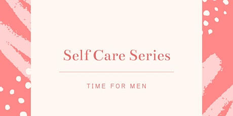 Self Care Series #4 –  'Time for Men' tickets