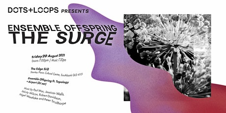 Dots+Loops Presents: THE SURGE (Ensemble Offspring ft. Topology) tickets