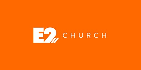 E2 Church | Worship Experience tickets