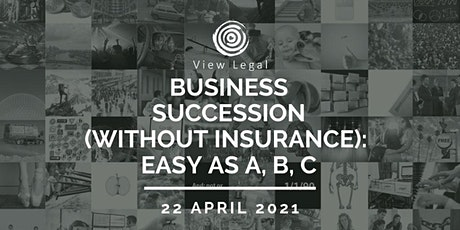 View Legal Webinar - Business Succession (without insurance): Easy as A,B,C tickets