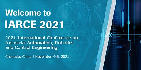 Industrial Automation, Robotics and Control Engineering (IARCE 2021) tickets