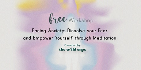 Easing Anxiety: Dissolve your Fear and Empower Yourself through Meditation tickets
