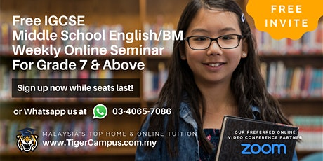 Free IGCSE Middle School English/BM Weekly Online Seminar For G7 & Above tickets