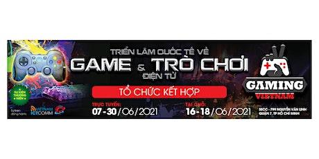 GAMING VIETNAM - TRIỂN LÃM QUỐC TẾ VỀ GAME & TRÒ CHƠI ĐIỆN TỬ tickets