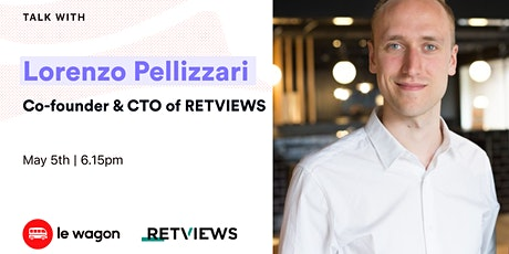 Le Wagon Talk with Lorenzo Pellizzari - Co-founder and CTO of Retviews billets
