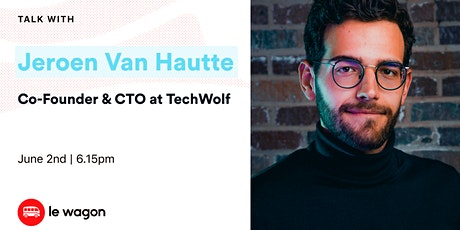 Le Wagon Talk with Jeroen Van Hautte - Co-founder & CTO of TechWolf billets
