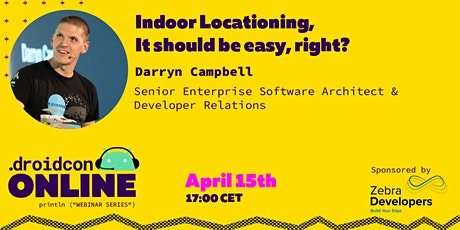 droidcon Online Webinar: Indoor Locationing, it should... Darryn Campbell tickets