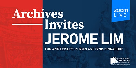 Archives Invites: Jerome Lim - Fun and Leisure in 1960s and 1970s Singapore tickets