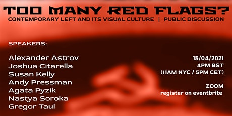 Too Many Red Flags? contemporary left and its visual culture tickets