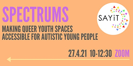 Spectrums: Making Queer Youth Spaces accessible for Autistic Young People tickets