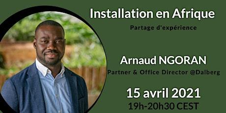 Installation en Afrique : Partage d'expérience avec Arnaud N'Goran billets