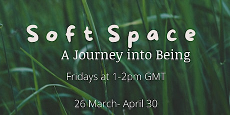 s o f t  Space  - A Journey into Being tickets