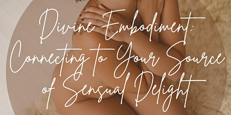 Divine Embodiment: Connecting to Your Source of Sensual Delight tickets