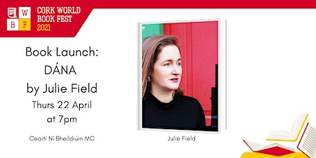 Book Launch: DÁNA by Julie Field tickets