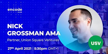 Encode Club: Nick Grossman AMA (Partner at Union Square Ventures) tickets