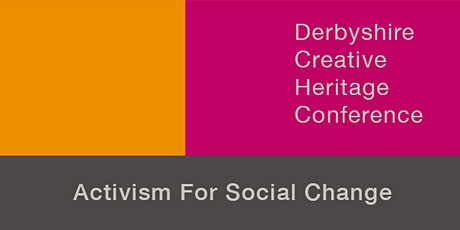 Derbyshire Creative Heritage Conference: Activism for Social Change tickets