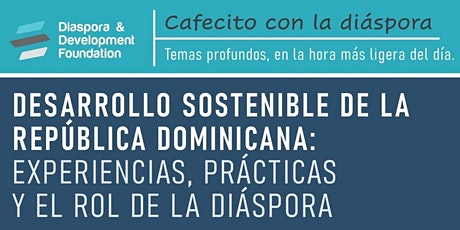 Cafecito con la Diáspora: Desarrollo Sostenible tickets