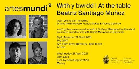 Wrth y bwrdd // At the table with Beatriz Santiago Muñoz tickets