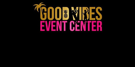 GOOD VIBES EVENT CENTER SOFT OPENING tickets