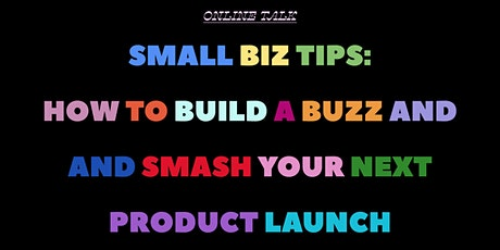 Small Business Tips: How To Build A Buzz And Smash Your Next Product Launch tickets