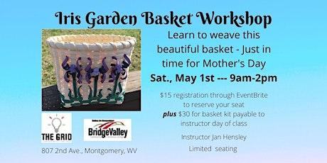 Iris Garden Basket Workshop tickets