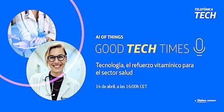 GOOD TECH TIMES - Tecnología, el refuerzo vitamínico para el sector salud entradas