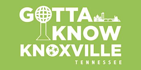 Gotta Know Knoxville- August 19, 2021 @ 10 AM tickets