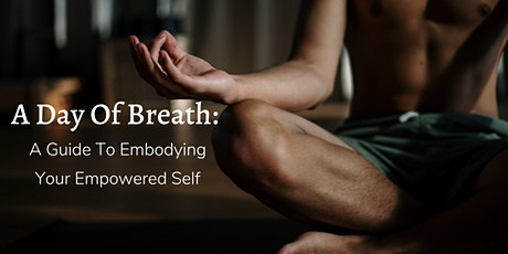 A Day Of Breath: A Guide To Embodying Your Empowered Self tickets