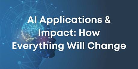 AI Applications & Impact: How Everything Will Change tickets