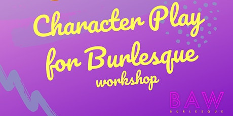 Character Play for Burlesque : Online Zoom Workshop tickets