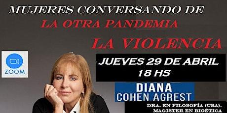 Mujeres conversando de...LA OTRA PANDEMIA. LA VIOLENCIA. Diana Cohen Agrest entradas