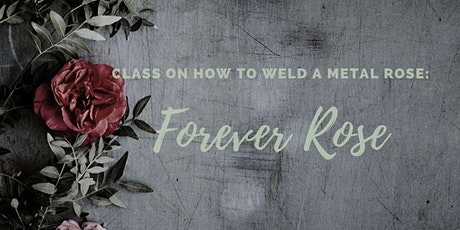 Forever Rose: Class to Weld a Metal Rose tickets