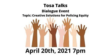 Tosa Talks Dialogue Event Topic: Creative Solutions for Policing Equity tickets