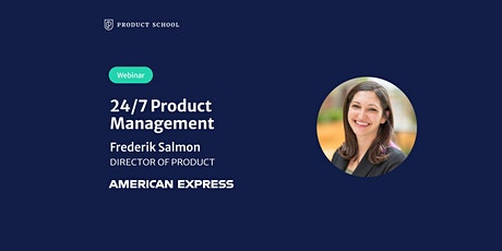 Webinar: 24/7 Product Management by American Express Director of Product tickets