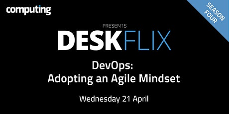 Deskflix Season 4 - DevOps: Adopting an Agile Mindset tickets