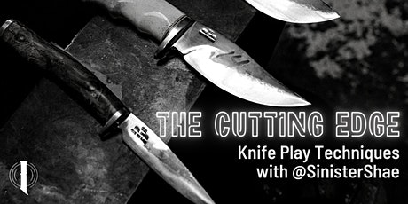 The Cutting Edge: Knife Play Techniques with @SinisterShae tickets