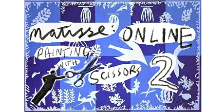 HENRI MATISSE ONLINE: Painting with Scissors 2! tickets