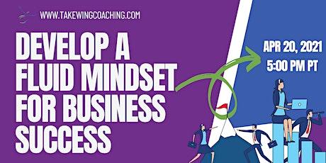 Develop a Fluid Mindset for Business Success tickets