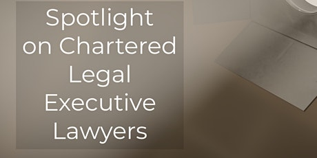 Spotlight on Chartered Legal Executives tickets