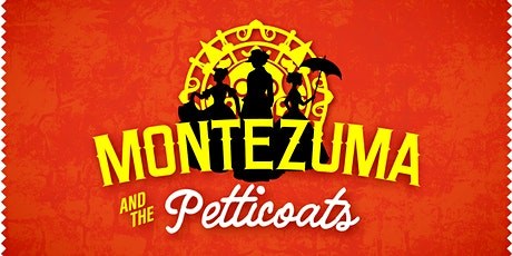 Montezuma and the Petticoats | August 5-9 tickets