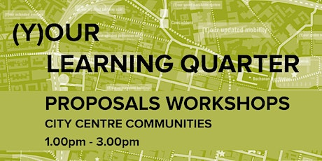 (Y)our Learning Quarter Proposals Workshop - City Centre Communities tickets