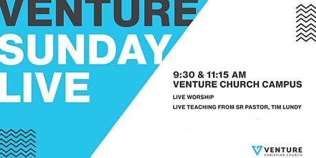 VENTURE SUNDAY LIVE | LIVE WORSHIP & TEACHING | 9:30  AM tickets