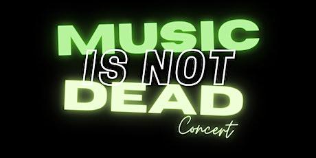 Music Is Not Dead Concert tickets