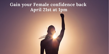 Gain your Female confidence back April 21st at 1pm tickets