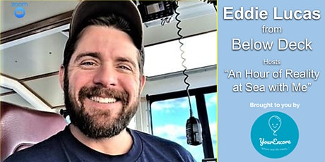 """Eddie Lucas from Below Deck Zoom, """"An Hour of Reality at Sea with Me"""" tickets"""