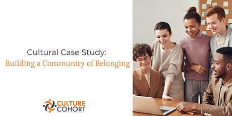 Cultural Case Study: Building a Community of Belonging tickets